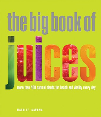 The Big Book of Juices By Savona, Natalie